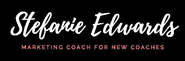 Stefanie Edwards - Marketing Coach for New Coaches