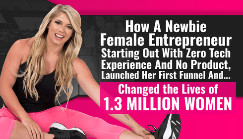 How A Newbie Female Entrepreneur Changed The Lives of 1.3 Million Women With ClickFunnels
