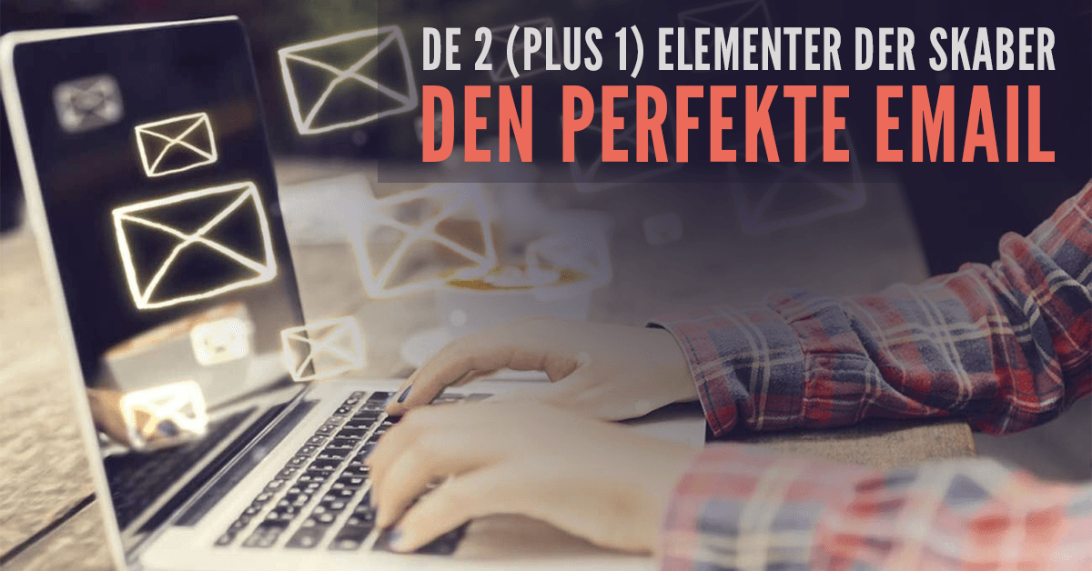 De 2 (plus 1) elementer der skaber den perfekte email