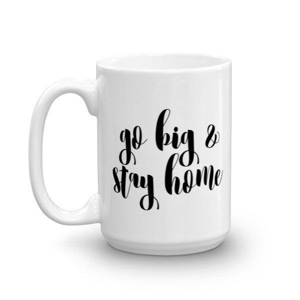 Go big & stay home 11 ounce mug