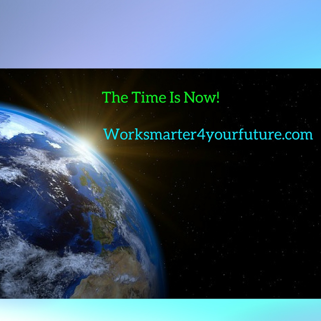 Worksmarter4yourfuture.org,Worksmarter4yourfuture,The Time Is Now,success online,entrepreneurs,small business,large business,cororations,value,valuable information