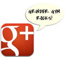Google Plus Grinder Gym