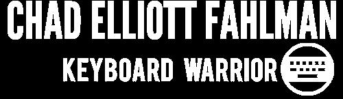 Chad Elliott Fahlman | Keyboard Warrior