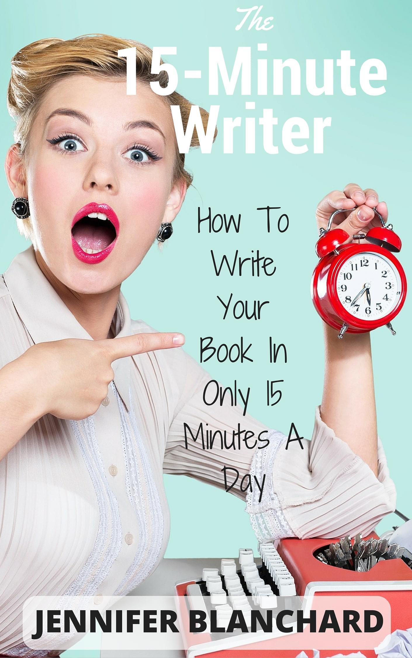 The 15-Minute Writer by Jennifer Blanchard