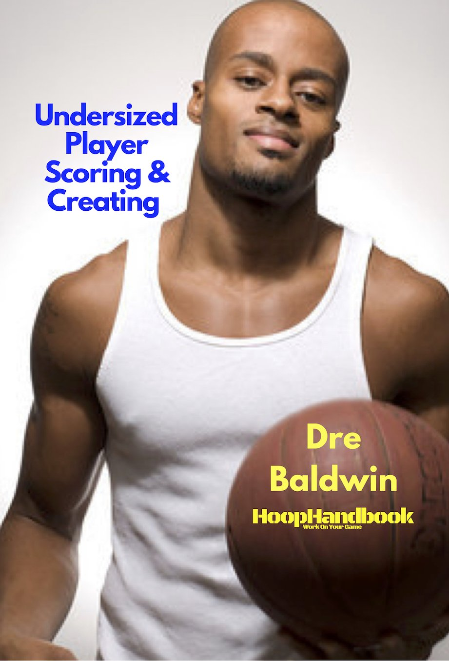 Undersized Player Creating & Scoring by Dre Baldwin