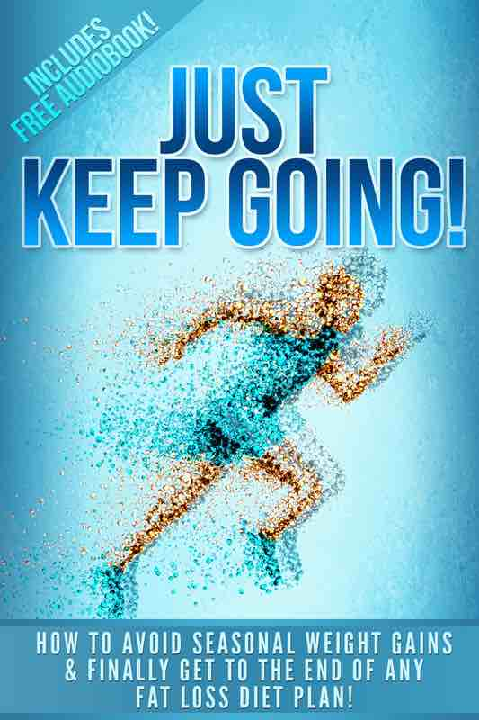 Just Keep Going: How to avoid seasonal weight gains & finally get to the end of any fat loss diet plan! from Michael V. Moore aka MicVinny