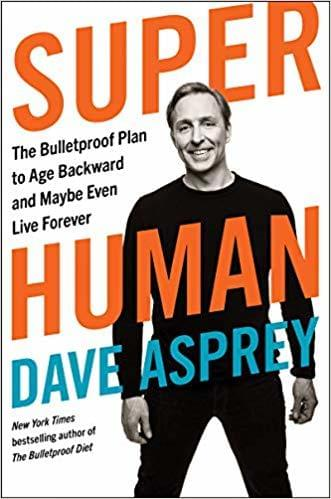Dave Asprey Super Human The Bulletproof plan to age backwards and maybe even life forever