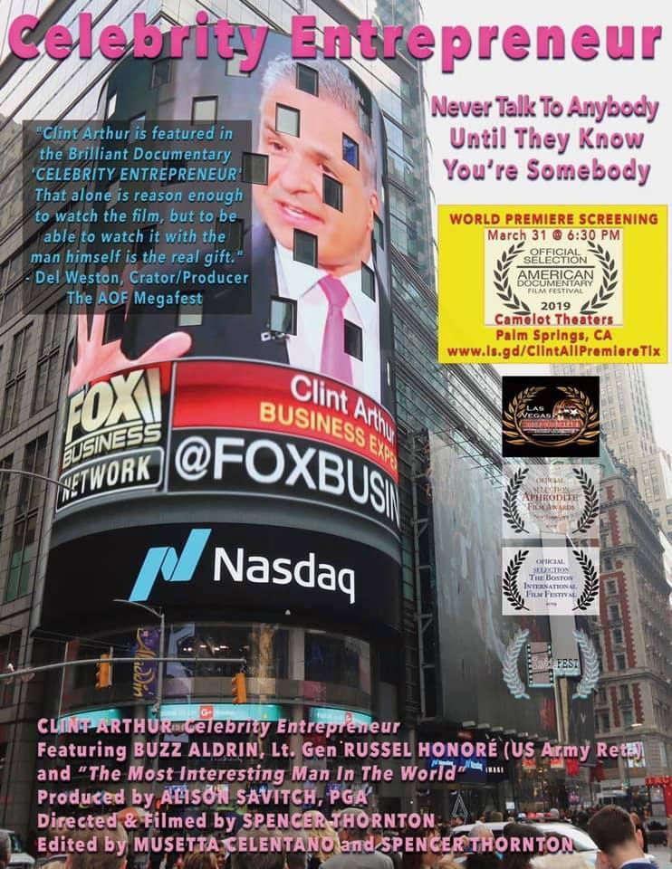 "Movie poster for ""Celebrity Entrepreneur"", featuring financial marketing strategist Clint Arthur on the Nasdaq Jumbotron, and the film's 6 Official Selections from film festivals. World Premiere Screening at AMDOCS 2019 on March 31, 2019 at 6:30 pm, Camelot Theatres, Palm Springs, CA."