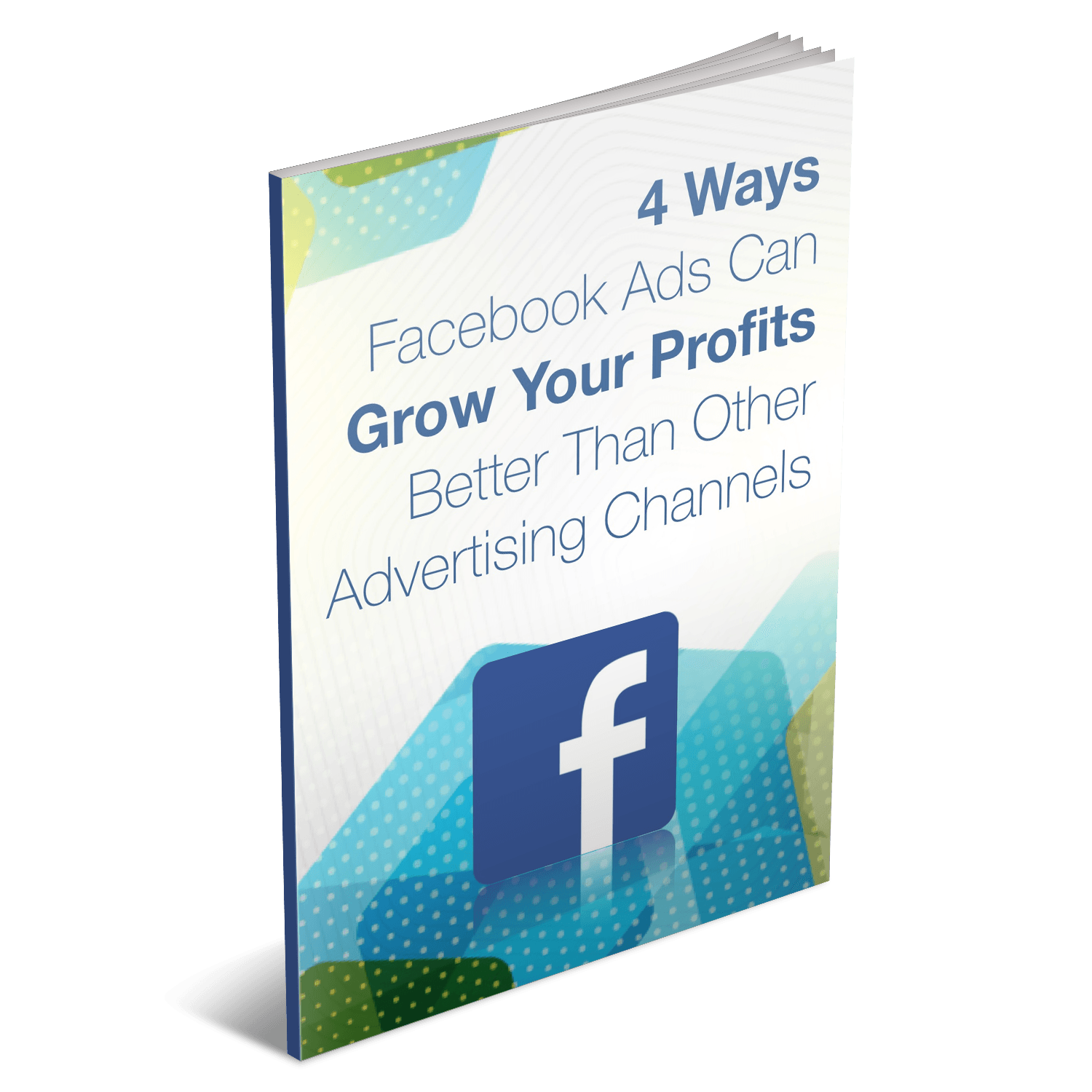 Free Report: Four ways Facebook ads can grow your profits better than other advertising channels
